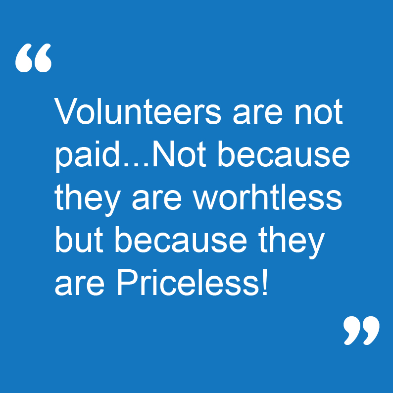Volunteers are not paid... Not because they are worthless but because they are priceless